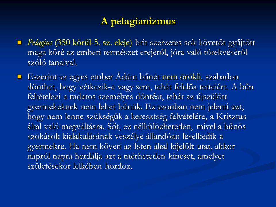 A pelagianizmus Pelagius (350 körül-5.sz.