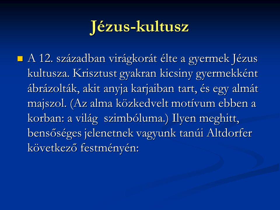 Jézus-kultusz A 12.században virágkorát élte a gyermek Jézus kultusza.