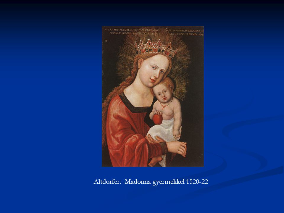 Altdorfer: Madonna gyermekkel 1520-22
