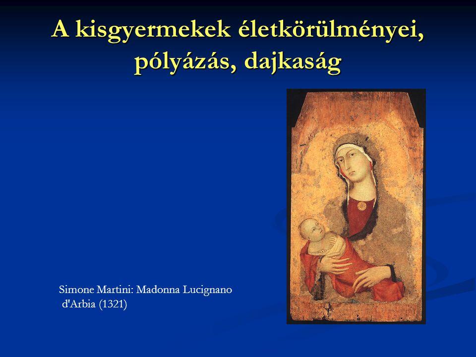 A kisgyermekek életkörülményei, pólyázás, dajkaság Simone Martini: Madonna Lucignano d Arbia (1321)