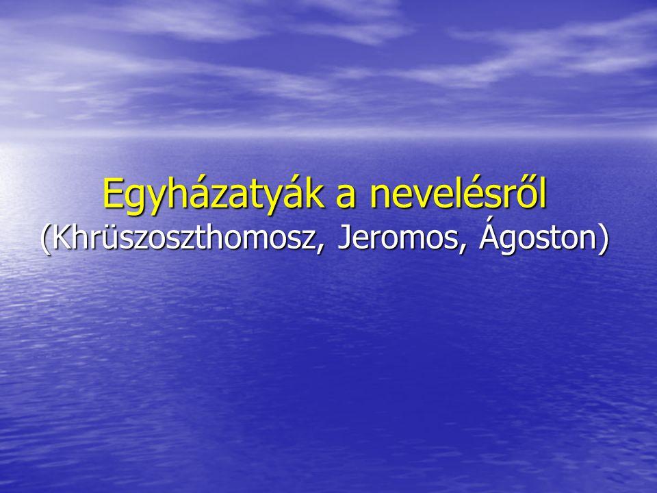 Egyházatyák a nevelésről (Khrüszoszthomosz, Jeromos, Ágoston)