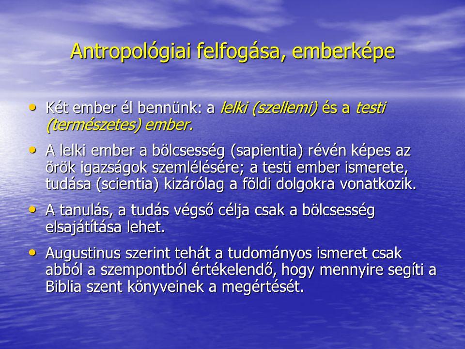 Antropológiai felfogása, emberképe Két ember él bennünk: a lelki (szellemi) és a testi (természetes) ember.