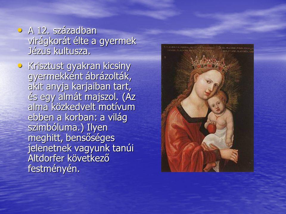 A 12.században virágkorát élte a gyermek Jézus kultusza.