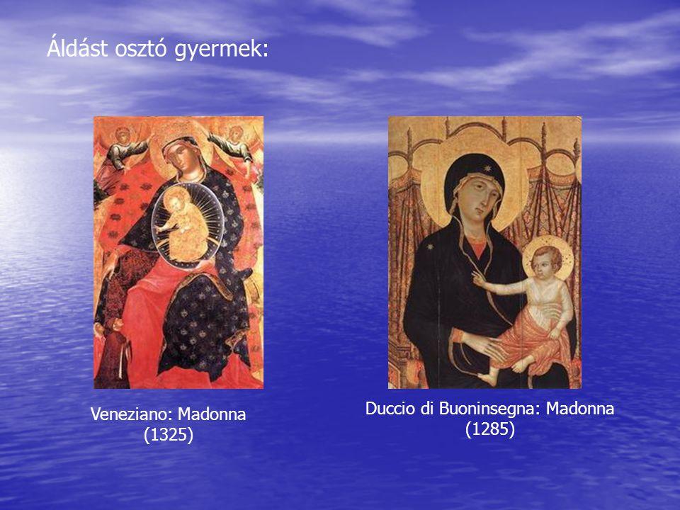 Veneziano: Madonna (1325) Duccio di Buoninsegna: Madonna (1285) Áldást osztó gyermek:
