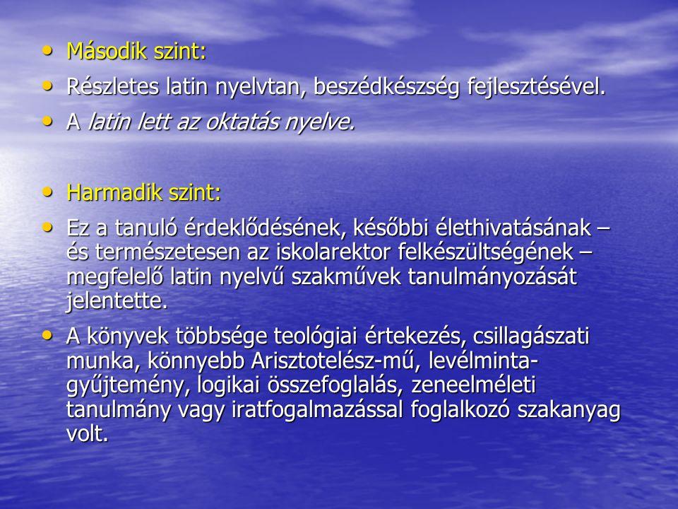 Második szint: Második szint: Részletes latin nyelvtan, beszédkészség fejlesztésével.