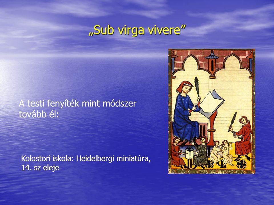 """""""Sub virga vivere A testi fenyíték mint módszer tovább él: Kolostori iskola: Heidelbergi miniatúra, 14."""