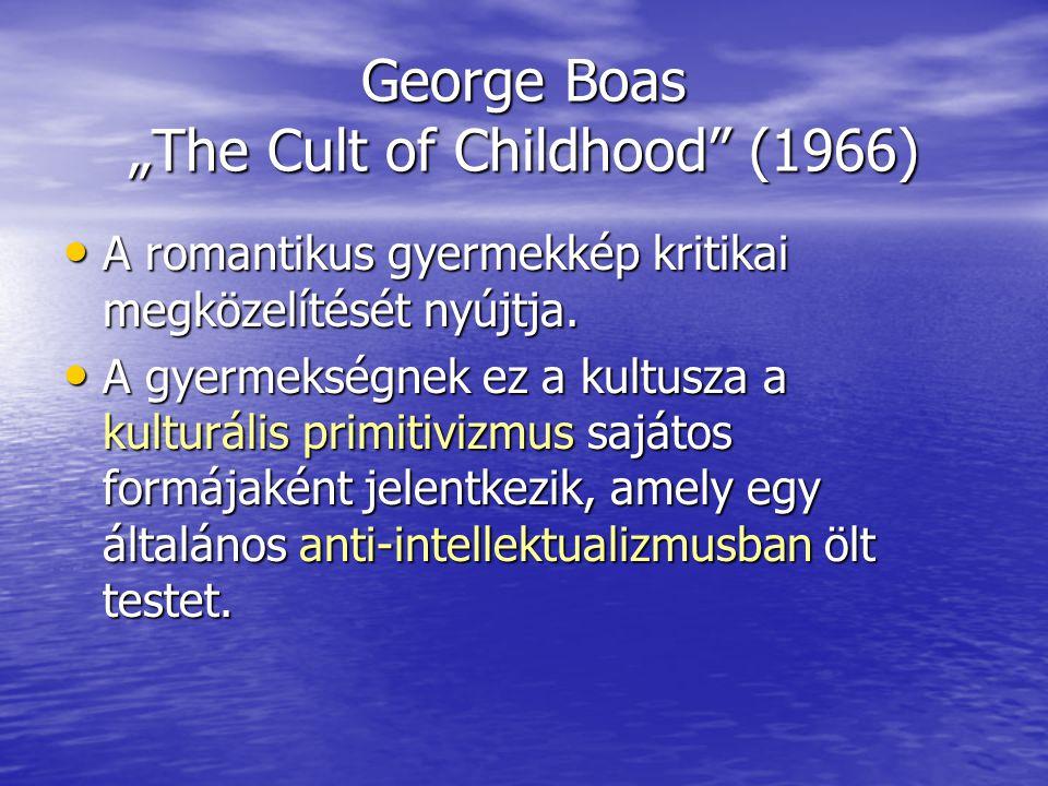 """George Boas """"The Cult of Childhood (1966) A romantikus gyermekkép kritikai megközelítését nyújtja."""