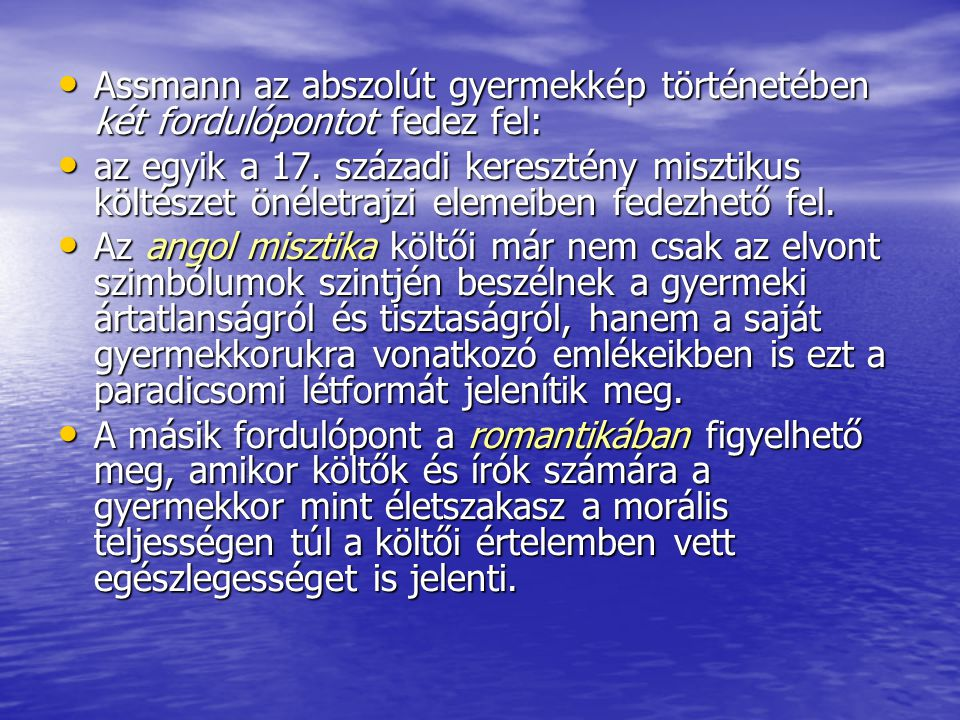 Assmann az abszolút gyermekkép történetében két fordulópontot fedez fel: Assmann az abszolút gyermekkép történetében két fordulópontot fedez fel: az egyik a 17.