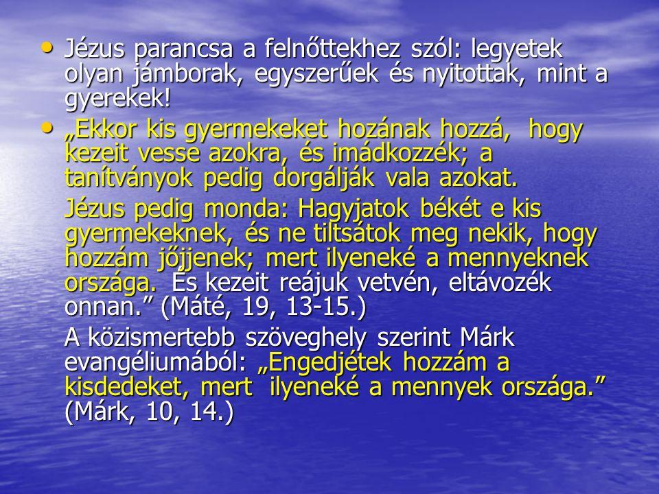 Jézus parancsa a felnőttekhez szól: legyetek olyan jámborak, egyszerűek és nyitottak, mint a gyerekek! Jézus parancsa a felnőttekhez szól: legyetek ol
