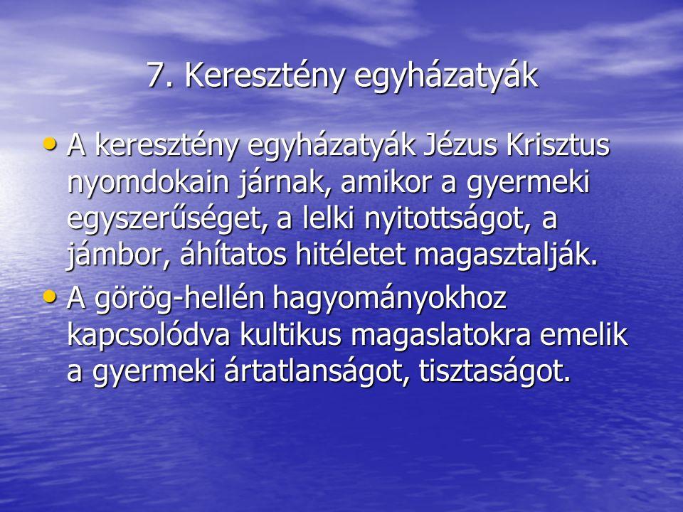7. Keresztény egyházatyák A keresztény egyházatyák Jézus Krisztus nyomdokain járnak, amikor a gyermeki egyszerűséget, a lelki nyitottságot, a jámbor,