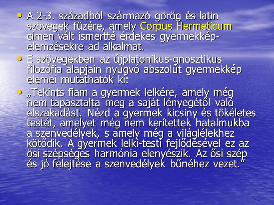 A 2-3. századból származó görög és latin szövegek füzére, amely Corpus Hermeticum címen vált ismertté érdekes gyermekkép- elemzésekre ad alkalmat. A 2