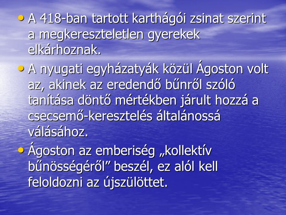 A 418-ban tartott karthágói zsinat szerint a megkereszteletlen gyerekek elkárhoznak. A 418-ban tartott karthágói zsinat szerint a megkereszteletlen gy
