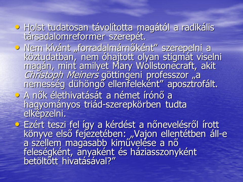 Holst tudatosan távolította magától a radikális társadalomreformer szerepét. Holst tudatosan távolította magától a radikális társadalomreformer szerep