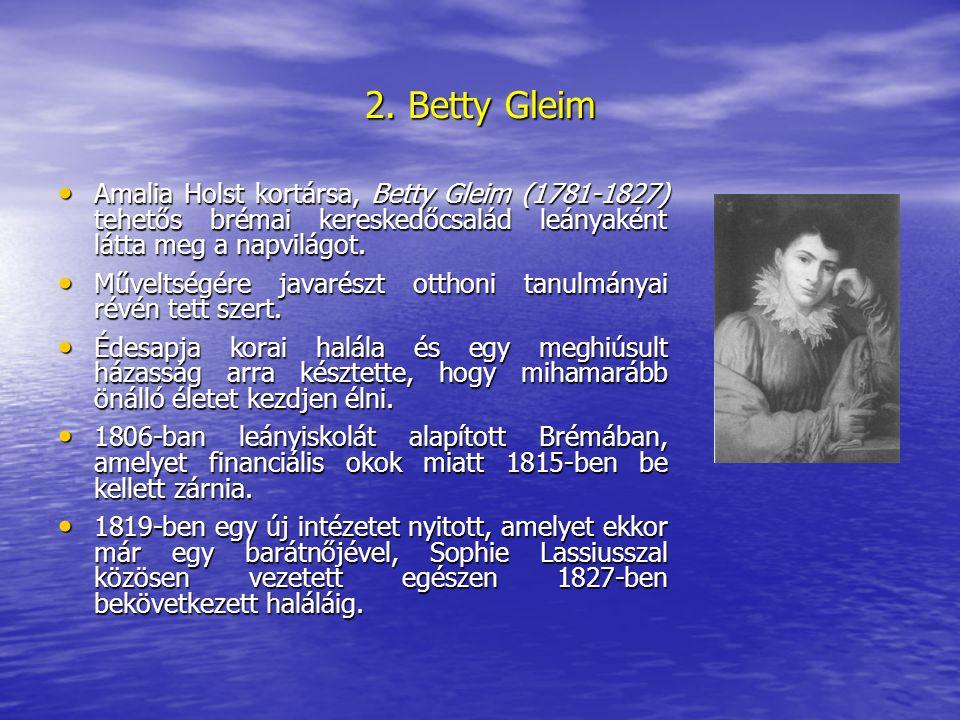 2. Betty Gleim Amalia Holst kortársa, Betty Gleim (1781-1827) tehetős brémai kereskedőcsalád leányaként látta meg a napvilágot. Amalia Holst kortársa,
