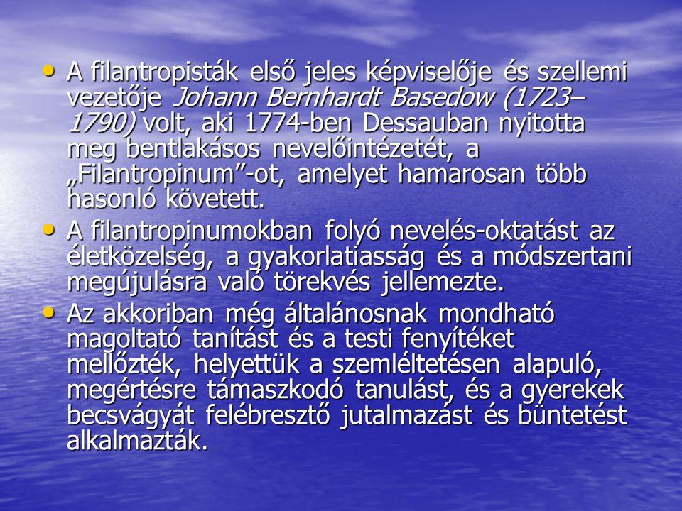 A filantropisták első jeles képviselője és szellemi vezetője Johann Bernhardt Basedow (1723– 1790) volt, aki 1774-ben Dessauban nyitotta meg bentlakás