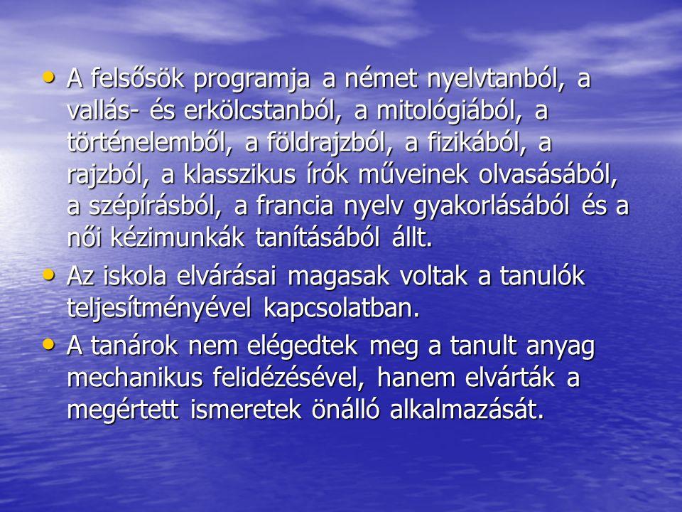 A felsősök programja a német nyelvtanból, a vallás- és erkölcstanból, a mitológiából, a történelemből, a földrajzból, a fizikából, a rajzból, a klassz