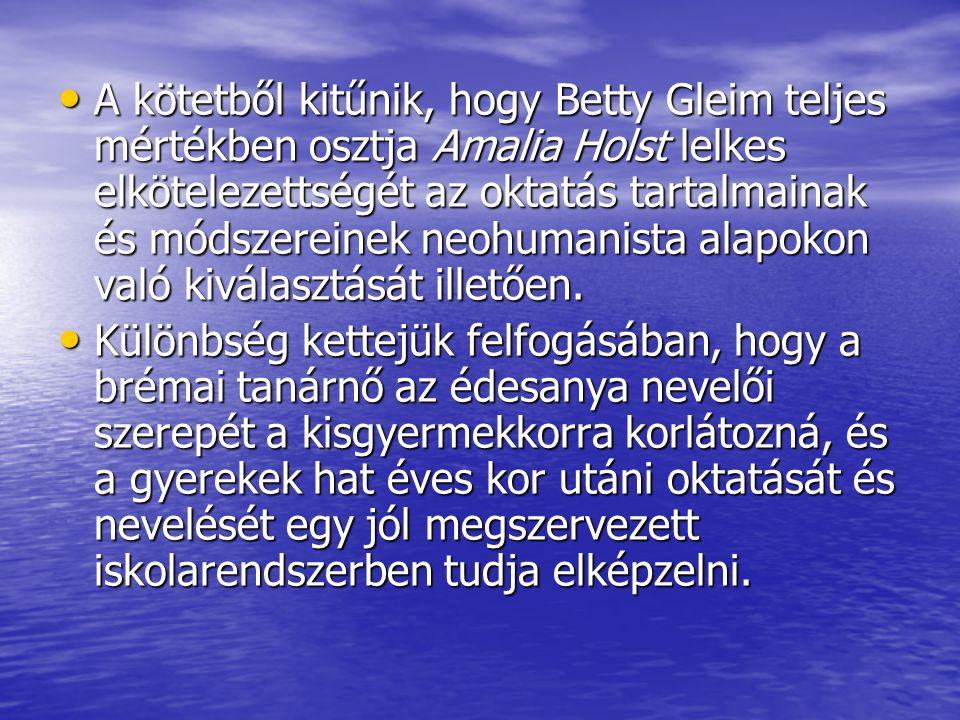 A kötetből kitűnik, hogy Betty Gleim teljes mértékben osztja Amalia Holst lelkes elkötelezettségét az oktatás tartalmainak és módszereinek neohumanist