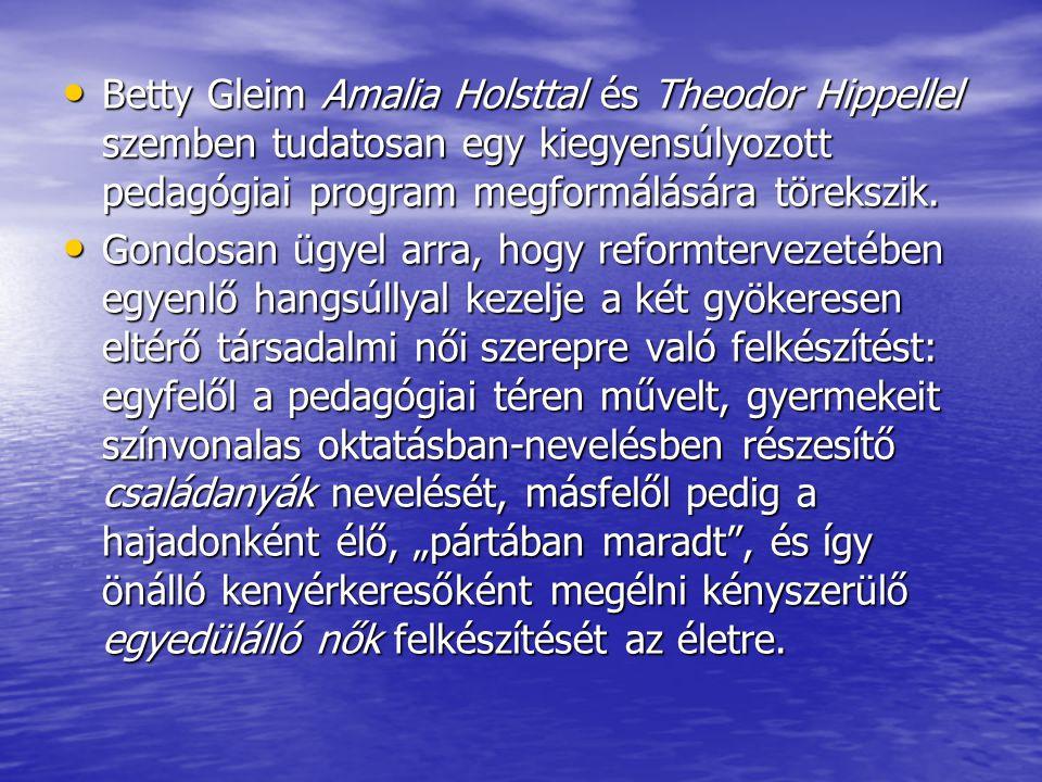 Betty Gleim Amalia Holsttal és Theodor Hippellel szemben tudatosan egy kiegyensúlyozott pedagógiai program megformálására törekszik. Betty Gleim Amali