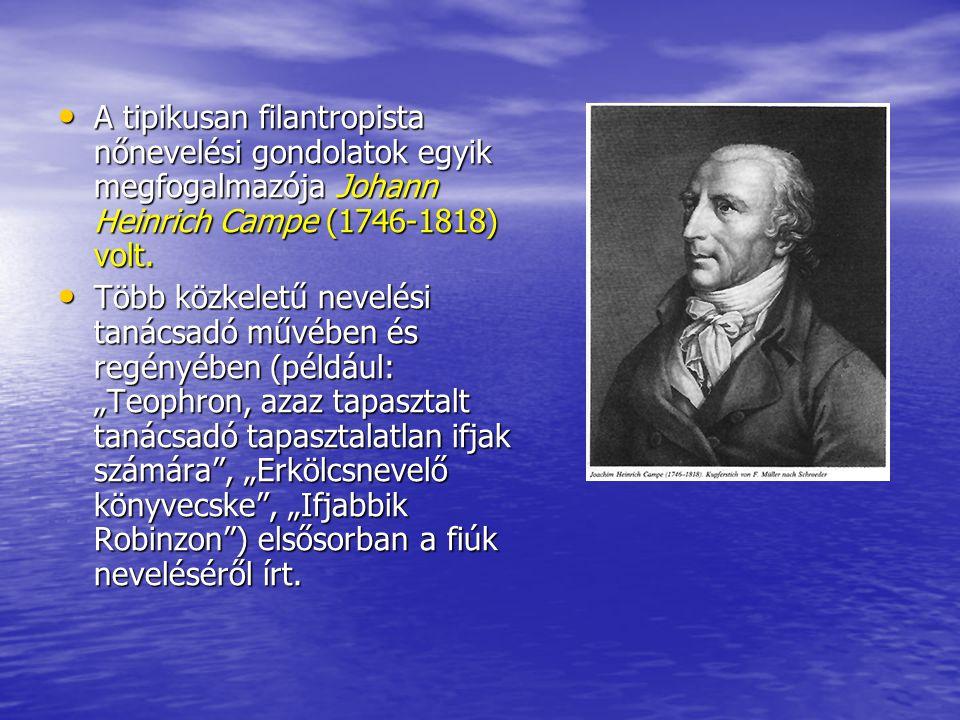 A tipikusan filantropista nőnevelési gondolatok egyik megfogalmazója Johann Heinrich Campe (1746-1818) volt. A tipikusan filantropista nőnevelési gond
