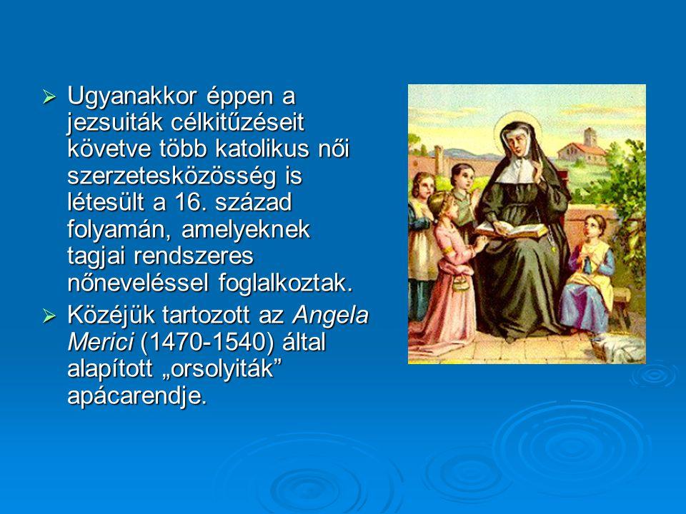  Ugyanakkor éppen a jezsuiták célkitűzéseit követve több katolikus női szerzetesközösség is létesült a 16.