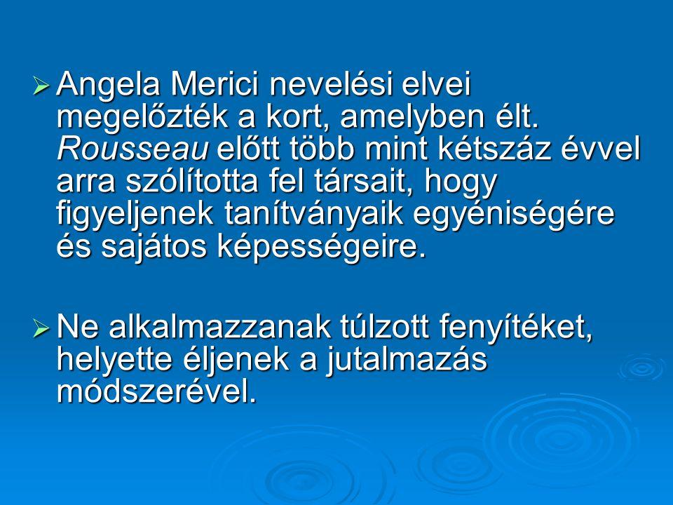  Angela Merici nevelési elvei megelőzték a kort, amelyben élt.