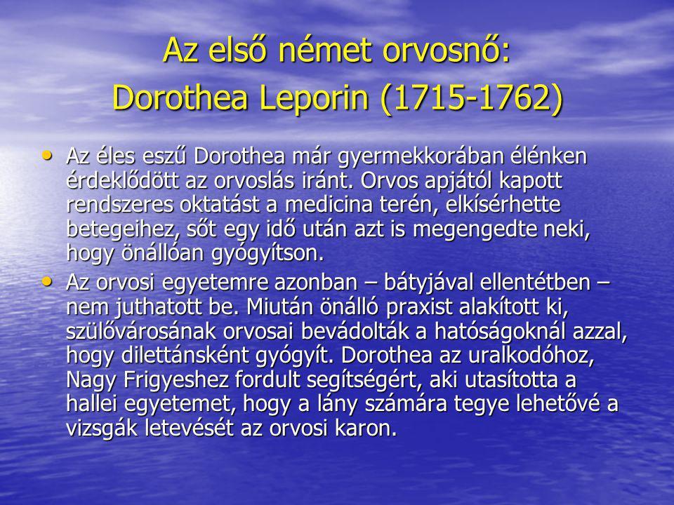 Az első német orvosnő: Dorothea Leporin (1715-1762) Az éles eszű Dorothea már gyermekkorában élénken érdeklődött az orvoslás iránt. Orvos apjától kapo