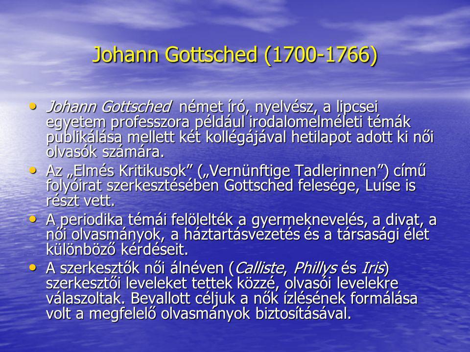 Johann Gottsched (1700-1766) Johann Gottsched német író, nyelvész, a lipcsei egyetem professzora például irodalomelméleti témák publikálása mellett ké