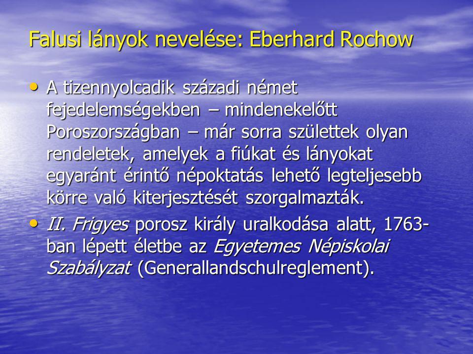 Falusi lányok nevelése: Eberhard Rochow A tizennyolcadik századi német fejedelemségekben – mindenekelőtt Poroszországban – már sorra születtek olyan r