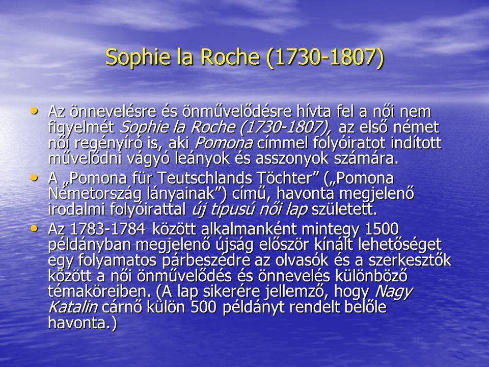 Sophie la Roche (1730-1807) Az önnevelésre és önművelődésre hívta fel a női nem figyelmét Sophie la Roche (1730-1807), az első német női regényíró is,