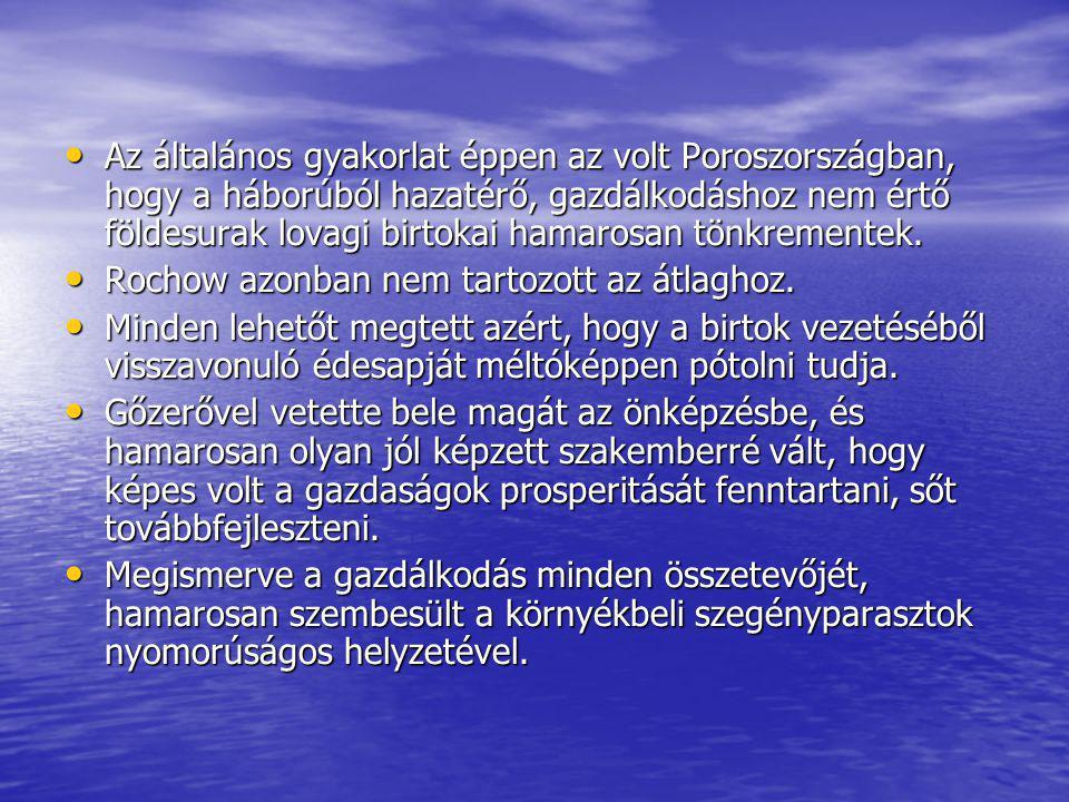 Az általános gyakorlat éppen az volt Poroszországban, hogy a háborúból hazatérő, gazdálkodáshoz nem értő földesurak lovagi birtokai hamarosan tönkreme