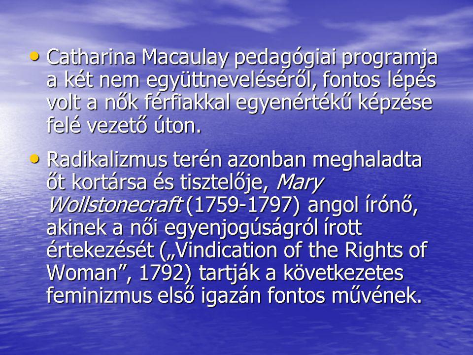 Catharina Macaulay pedagógiai programja a két nem együttneveléséről, fontos lépés volt a nők férfiakkal egyenértékű képzése felé vezető úton. Catharin