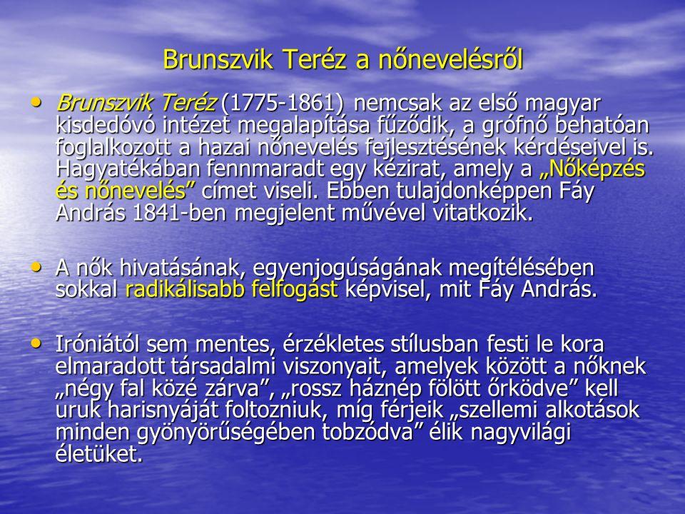 Brunszvik Teréz a nőnevelésről Brunszvik Teréz (1775-1861) nemcsak az első magyar kisdedóvó intézet megalapítása fűződik, a grófnő behatóan foglalkozo