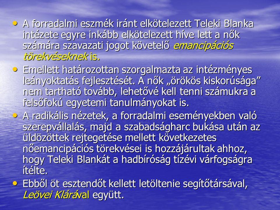A forradalmi eszmék iránt elkötelezett Teleki Blanka intézete egyre inkább elkötelezett híve lett a nők számára szavazati jogot követelő emancipációs