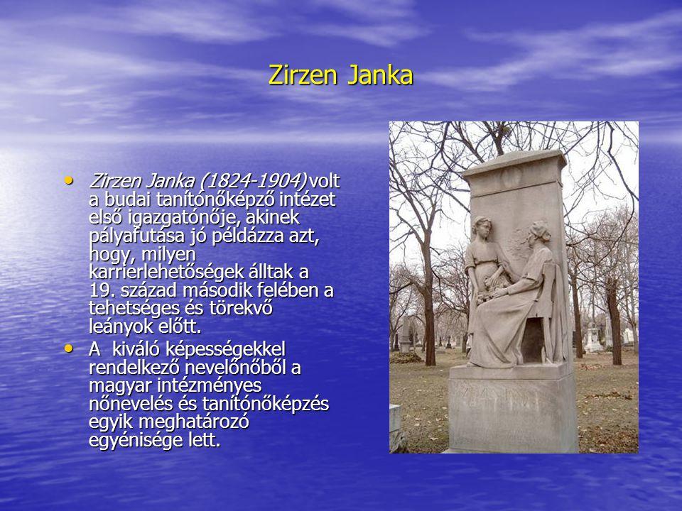Zirzen Janka Zirzen Janka (1824-1904) volt a budai tanítónőképző intézet első igazgatónője, akinek pályafutása jó példázza azt, hogy, milyen karrierle
