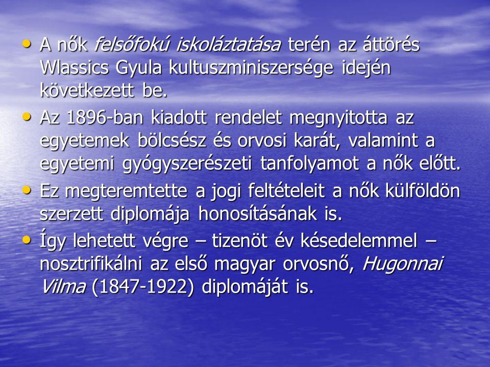 A nők felsőfokú iskoláztatása terén az áttörés Wlassics Gyula kultuszminiszersége idején következett be. A nők felsőfokú iskoláztatása terén az áttöré
