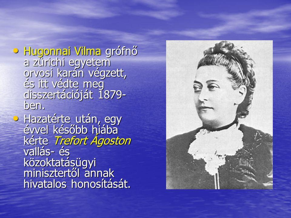 Hugonnai Vilma grófnő a zürichi egyetem orvosi karán végzett, és itt védte meg disszertációját 1879- ben. Hugonnai Vilma grófnő a zürichi egyetem orvo