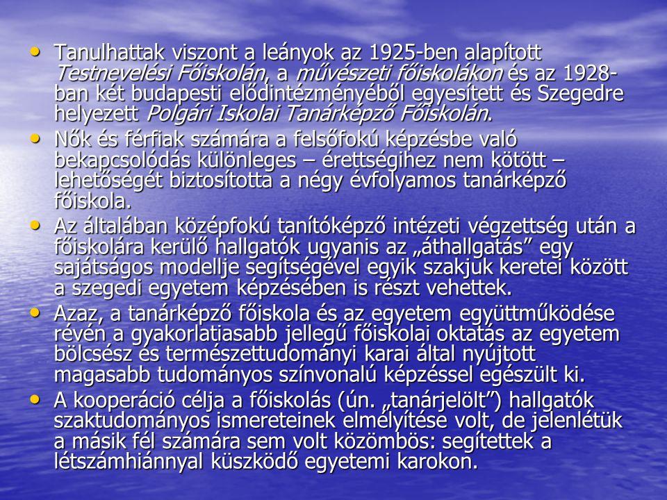 Tanulhattak viszont a leányok az 1925-ben alapított Testnevelési Főiskolán, a művészeti főiskolákon és az 1928- ban két budapesti elődintézményéből eg