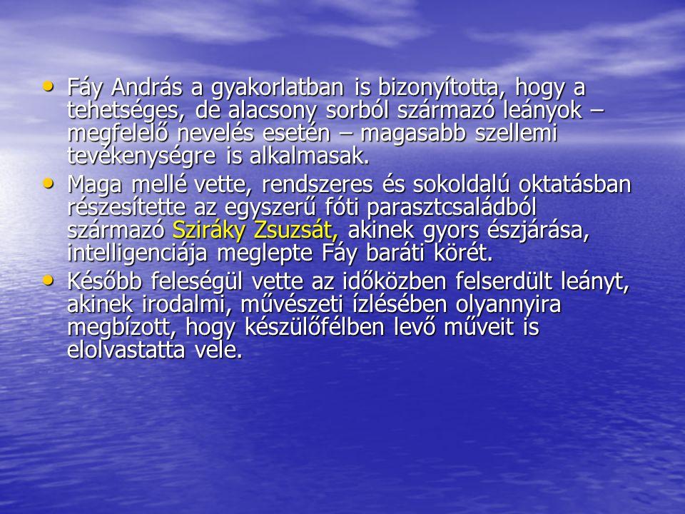 Fáy András a gyakorlatban is bizonyította, hogy a tehetséges, de alacsony sorból származó leányok – megfelelő nevelés esetén – magasabb szellemi tevék