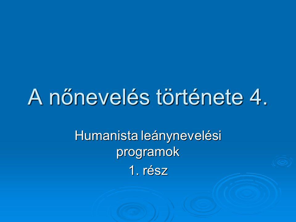 A nőnevelés története 4. Humanista leánynevelési programok 1. rész
