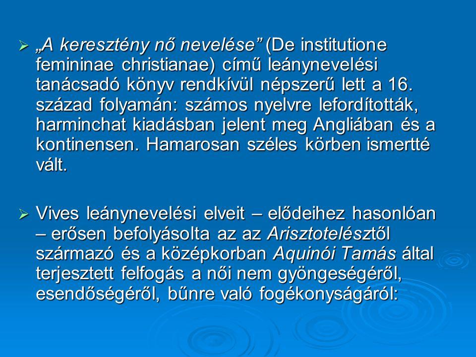 """ """"A keresztény nő nevelése"""" (De institutione femininae christianae) című leánynevelési tanácsadó könyv rendkívül népszerű lett a 16. század folyamán:"""