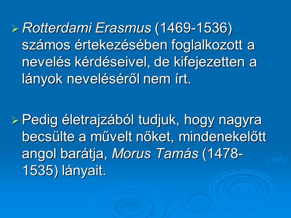  Rotterdami Erasmus (1469-1536) számos értekezésében foglalkozott a nevelés kérdéseivel, de kifejezetten a lányok neveléséről nem írt.  Pedig életra