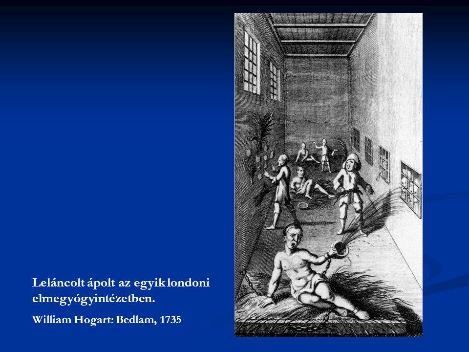 Leláncolt ápolt az egyik londoni elmegyógyintézetben. William Hogart: Bedlam, 1735
