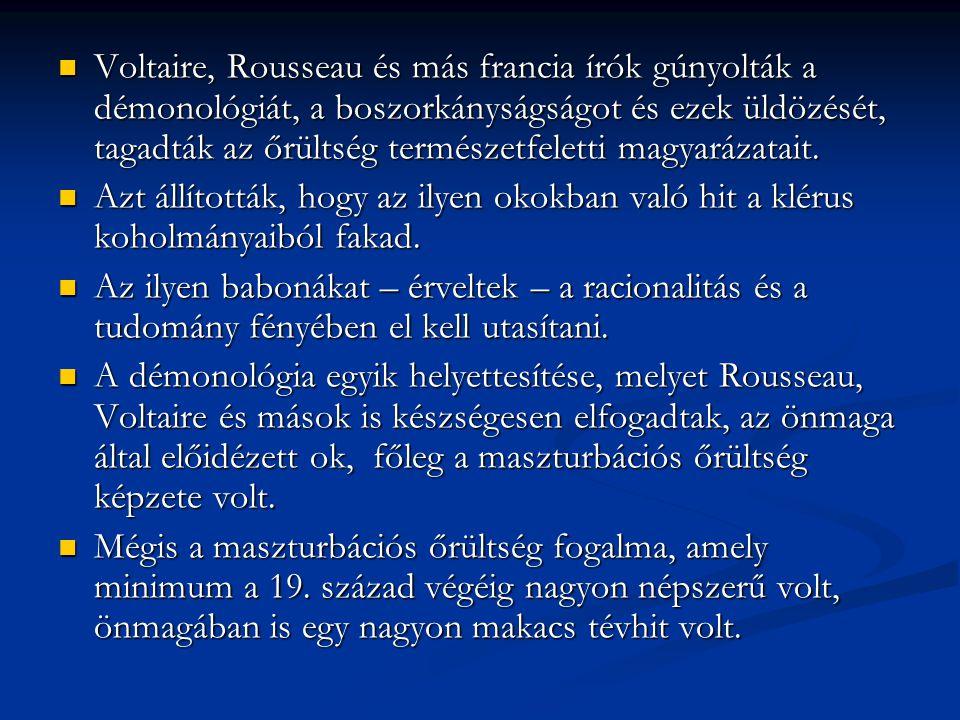 Voltaire, Rousseau és más francia írók gúnyolták a démonológiát, a boszorkányságságot és ezek üldözését, tagadták az őrültség természetfeletti magyará