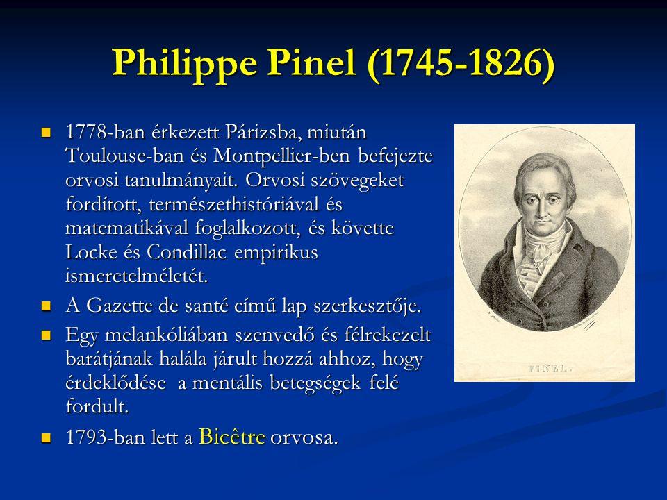 Philippe Pinel (1745-1826) 1778-ban érkezett Párizsba, miután Toulouse-ban és Montpellier-ben befejezte orvosi tanulmányait. Orvosi szövegeket fordíto