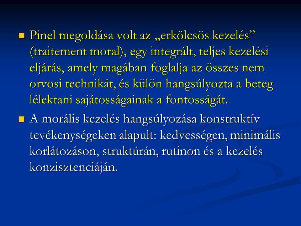 """Pinel megoldása volt az """"erkölcsös kezelés"""" (traitement moral), egy integrált, teljes kezelési eljárás, amely magában foglalja az összes nem orvosi te"""