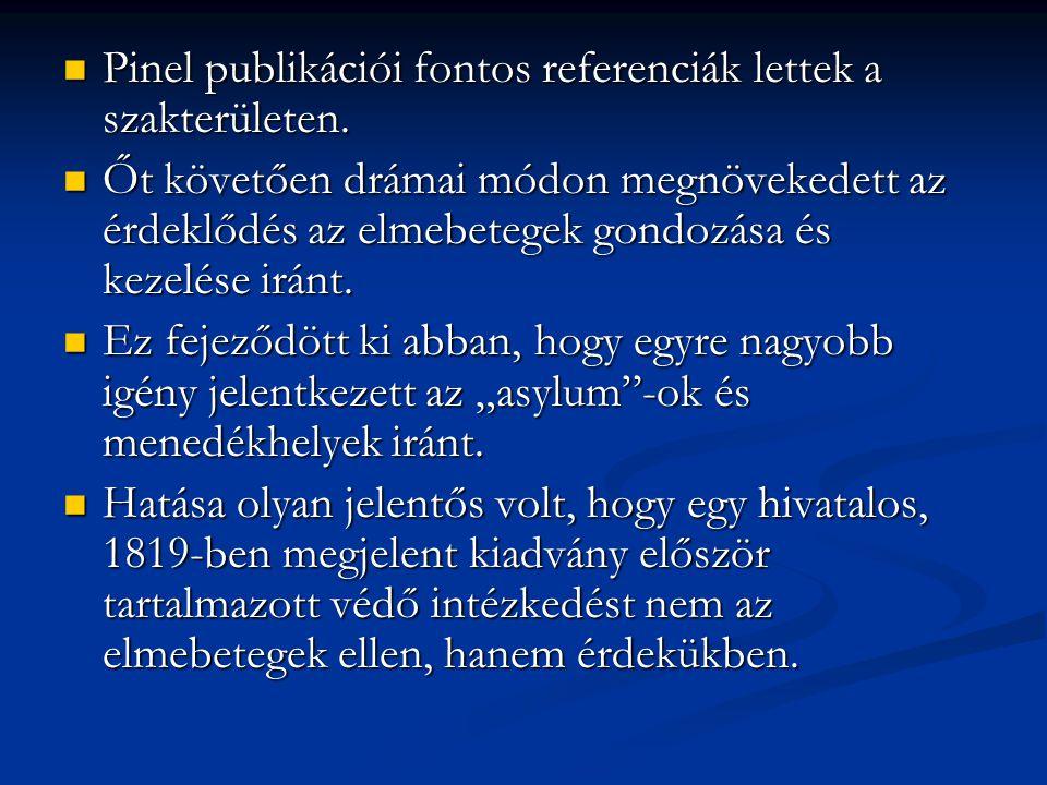 Pinel publikációi fontos referenciák lettek a szakterületen. Pinel publikációi fontos referenciák lettek a szakterületen. Őt követően drámai módon meg