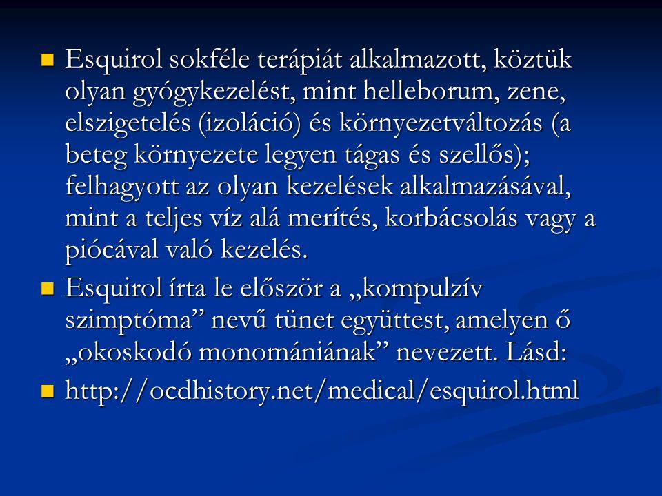 Esquirol sokféle terápiát alkalmazott, köztük olyan gyógykezelést, mint helleborum, zene, elszigetelés (izoláció) és környezetváltozás (a beteg környe