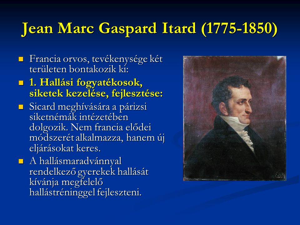 Jean Marc Gaspard Itard (1775-1850) Francia orvos, tevékenysége két területen bontakozik ki: Francia orvos, tevékenysége két területen bontakozik ki: