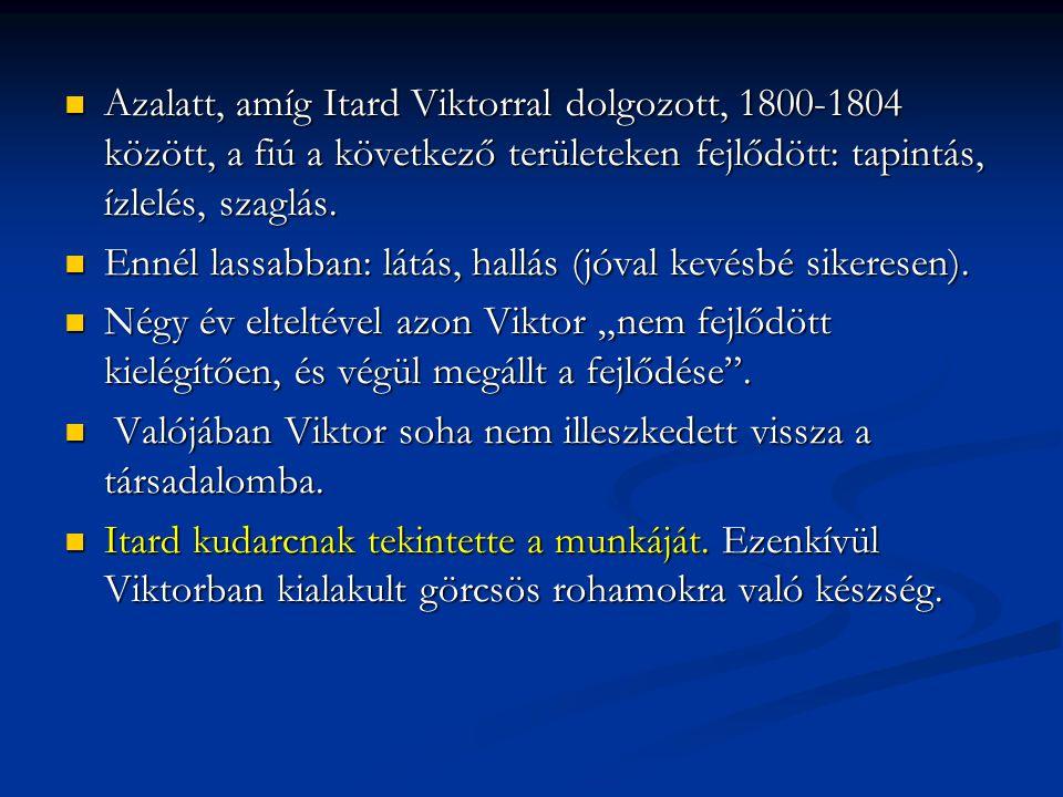 Azalatt, amíg Itard Viktorral dolgozott, 1800-1804 között, a fiú a következő területeken fejlődött: tapintás, ízlelés, szaglás. Azalatt, amíg Itard Vi