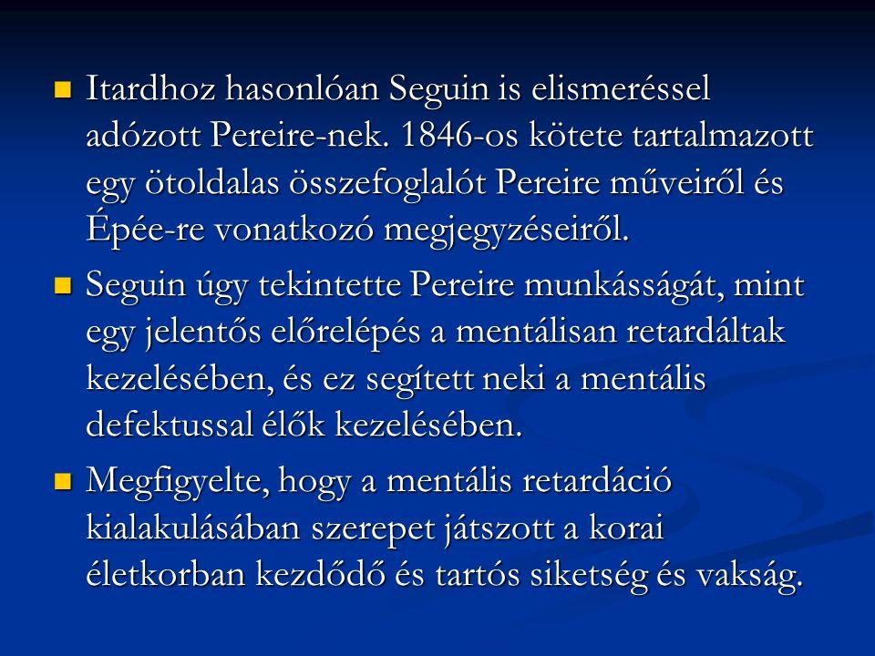 Itardhoz hasonlóan Seguin is elismeréssel adózott Pereire-nek. 1846-os kötete tartalmazott egy ötoldalas összefoglalót Pereire műveiről és Épée-re von